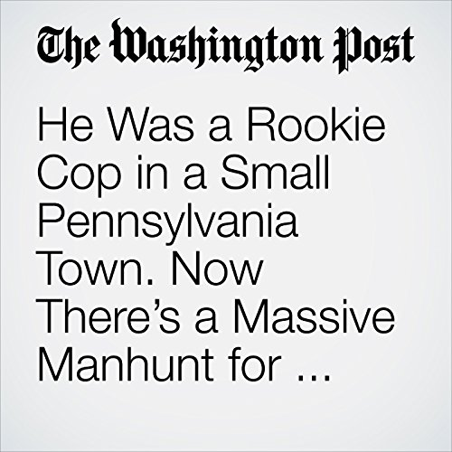 He Was a Rookie Cop in a Small Pennsylvania Town. Now There's a Massive Manhunt for His Killer. copertina