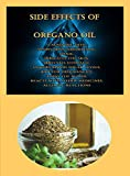 Side Effects of Oregano Oil: Causes Die-Offs, Slows Iron Absorption, Toxic, Irritates The Skin, Irritates Stomach, Lowers Blood Sugar Levels, Bad For Pregnancies, Thins The Blood (English Edition)