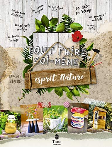 Tout faire soi-même - 160 projets DIY écologiques et zéro déchet : cuisine, remèdes naturels, cosmétiques, produits d'entretien, couture, bricolage ecolo, déco green, jardin (02)