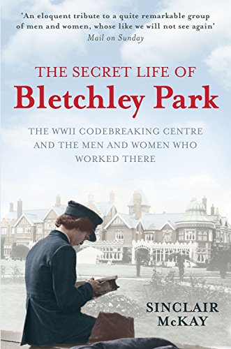 Download The Secret Life of Bletchley Park: The WWII Codebreaking Centre and the Men and Women Who Worked There 1845136330