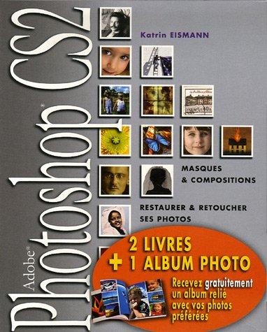 Restaurer & Retoucher ses photos avec Photoshop + Photoshop CS Masques et compositions
