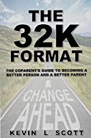 The 32K Format: : The CoParent's Guide To Becoming A Better Person And A Better Parent
