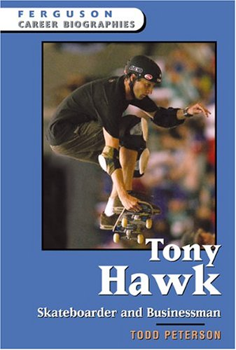 Peterson, T: Tony Hawk: Skateboarder and Businessman (Ferguson Career Biographies)