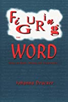Figuring the Word: Essays on Books, Writing and Visual Poetics 1887123237 Book Cover