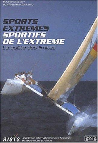 Sports extrêmes, sportifs de l'extrême : En quête de limites