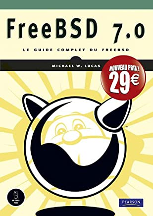 FreeBSD 7.0 : Le guide complet du FreeBSD