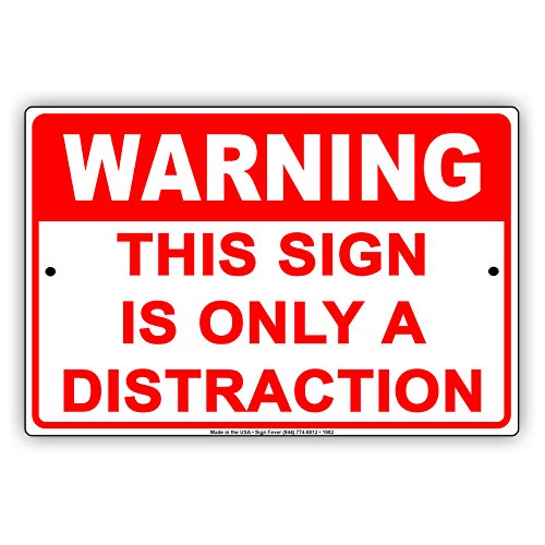 WARNING This Sign Is Only A Distraction Humor Gag...