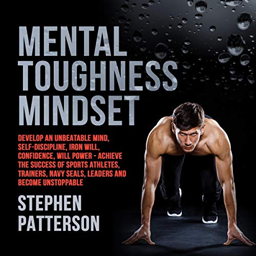 Mental Toughness Mindset     Develop an Unbeatable Mind, Self-Discipline, Iron Will, Confidence, Will Power - Achieve the Success of Sports Athletes, Trainers, Navy SEALs, Leaders and Become Unstoppable              Autor:                                                                                                                                 Stephen Patterson                               Sprecher:                                                                                                                                 Russell Newton                      Spieldauer: 3 Std. und 2 Min.     Noch nicht bewertet     Gesamt 0,0