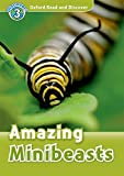 Amazing Minibeasts (Oxford Read and Discover, Level 3)
