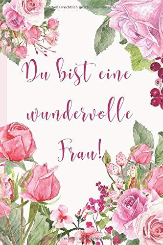 Geschenkbuch für Frauen: Notizbuch/Tagebuch 'Du bist eine wundervolle Frau': Liebevolle Geschenkidee z.B. als...