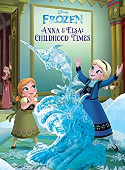 Frozen: Anna & Elsa's Childhood Times (Disney Storybook (eBook)) by [Disney Book Group]