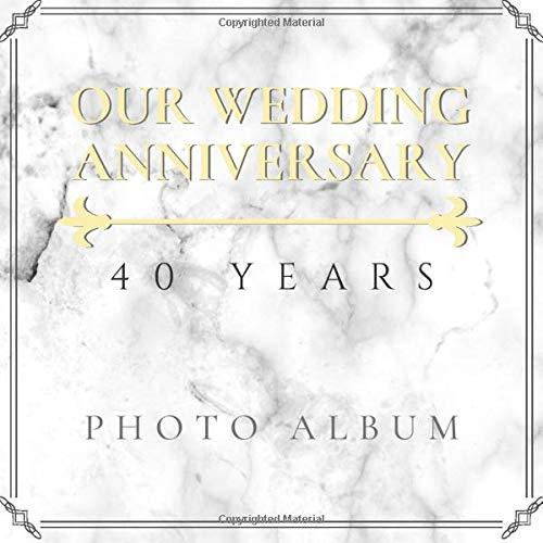 Our Wedding Anniversary: 40 Years Photo Album: Beautiful Elegant Marble Design Golden Wedding Anniversary Guestbook Photo Album Memory Keepsake Gift Scrapbook Paperback