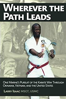 Wherever the Path Leads: One Marine's Pursuit of the Karate Way through Okinawa, Vietnam, and the United States