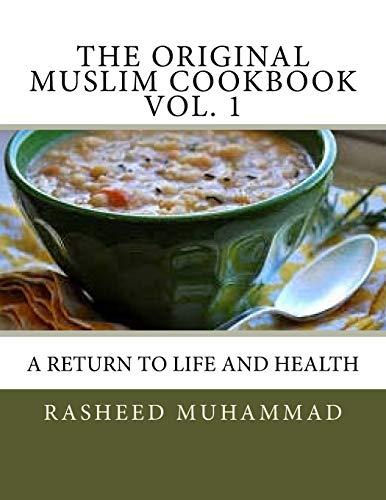 The Original Muslim Cookbook Vol. 1: A Return to Life and Health (The Muslim Cookbook)
