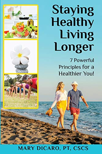 Compare Textbook Prices for Staying Healthy, Living Longer - 7 Powerful Principles for a Healthier You  ISBN 9781087900346 by Dicaro, Mary