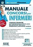 Manuale concorsi per infermieri. Manuale completo per la preparazione a tutte le prove dei...