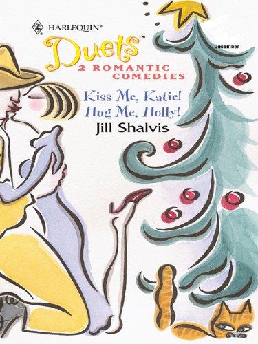 Kiss Me, Katie! & Hug Me, Holly!: An Anthology