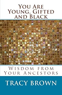 You Are Young, Gifted and Black: Wisdom from Your Ancestors
