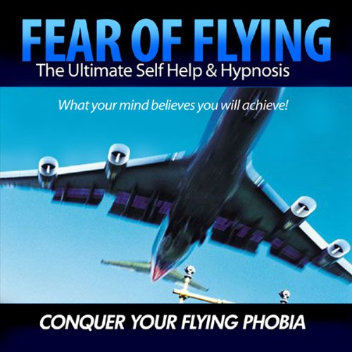 Fear of Flying - Conquer Your Flying Phobia audiobook cover art