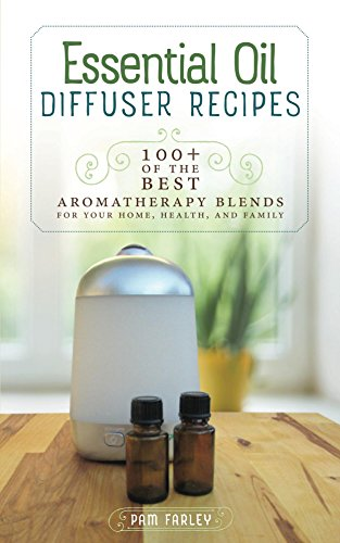 Essential Oil Diffuser Recipes: 100+ of the best aromatherapy blends for home, health, and family