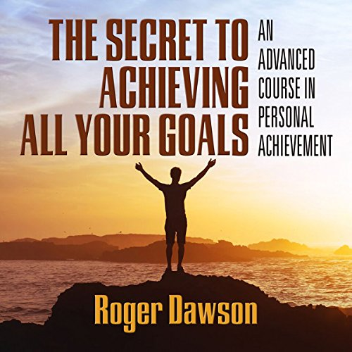 The Secret to Achieving All Your Goals cover art