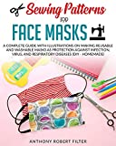 Sewing Patterns for Face Masks: A Complete Guide with Illustrations on Making Reusable and Washable Masks as Protection Against Infection, Virus, and Respiratory Diseases (DIY - Homemade)