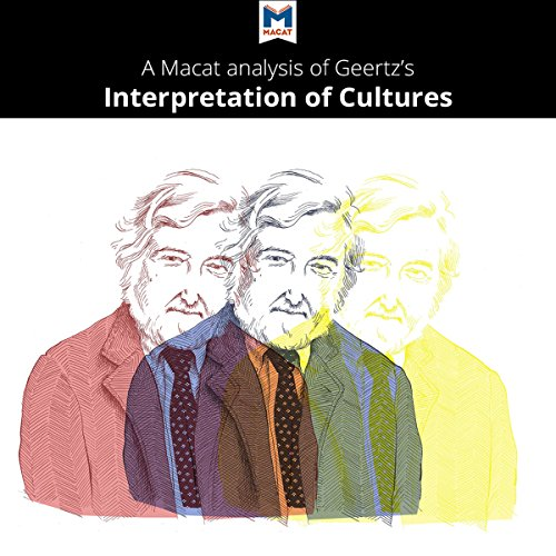 A Macat Analysis of Clifford Geertz The Interpretation of Cultures: Selected Essays                   By:                                                                                                                                 Abena Dadze-Arthur                               Narrated by:                                                                                                                                 Macat.com                      Length: 1 hr and 57 mins     4 ratings     Overall 3.5
