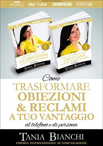 Come Trasformare Obiezioni e Reclami A Tuo Vantaggio: al telefono e di persona (Italian Edition)