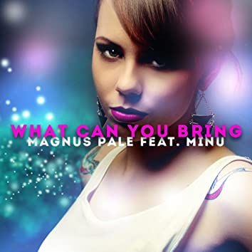 What Can You Bring (feat. Minu)