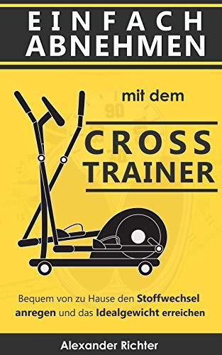 Einfach Abnehmen mit dem Crosstrainer: Bequem von zu Hause den Stoffwechsel anregen und das Idealgewicht erreichen