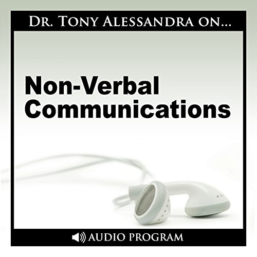 Non-Verbal Communication                    By:                                                                                                                                 Dr. Tony Alessandra                               Narrated by:                                                                                                                                 Dr. Tony Alessandra                      Length: 53 mins     5 ratings     Overall 4.2