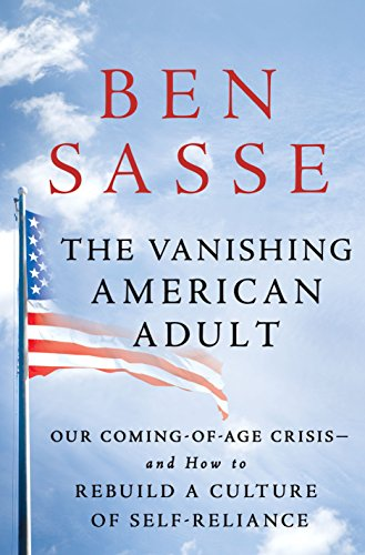 The Vanishing American Adult: Our Coming-of-Age Crisis--and How to Rebuild a Culture of Self-Reliance