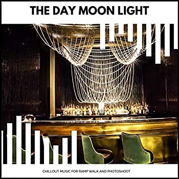 The Day Moon Light - Chillout Music For Ramp Walk And Photoshoot