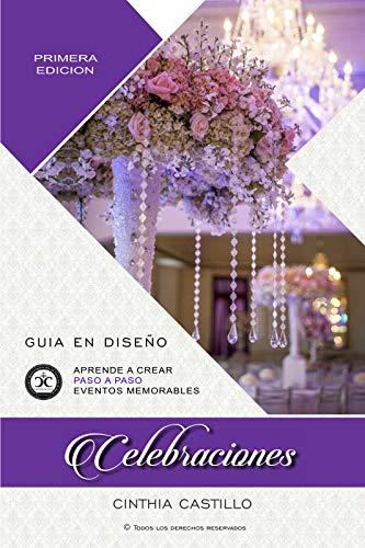 Celebraciones - Guia en Diseño de Bodas: Libro para Aprender paso a...