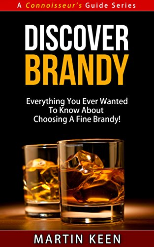 Discover Brandy - Everything You Ever Wanted To Know About Choosing A Fine Brandy! (A Connoisseur's Guide Series) (English Edition)