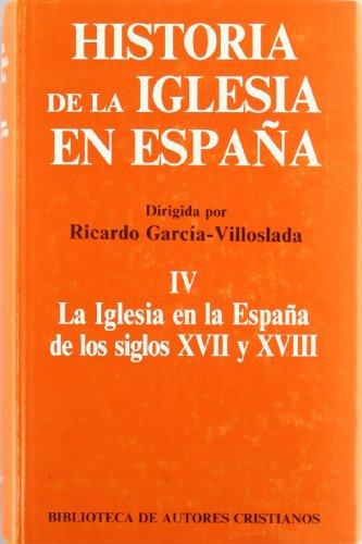 Historia de la Iglesia en España. IV: La Iglesia en la España de los siglos XVII-XVIII: 4 (MAIOR)