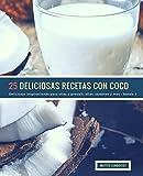 25 Deliciosas Recetas Con Coco - banda 2: Deliciosas inspiraciones para ollas a presión, ollas, sartenes y más: Volume 3