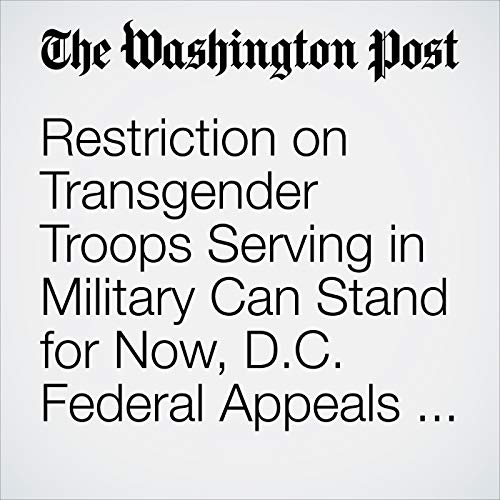 Restriction on Transgender Troops Serving in Military Can Stand for Now, D.C. Federal Appeals Court Rules audiobook cover art