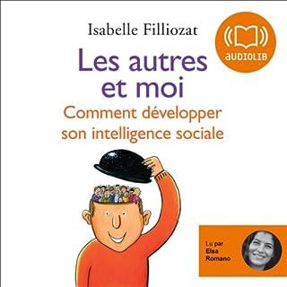 Les autres et moi     Comment développer son intelligence sociale              De :                                                                                                                                 Isabelle Filliozat                               Lu par :                                                                                                                                 Elsa Romano                      Durée : 3 h et 31 min     35 notations     Global 4,3