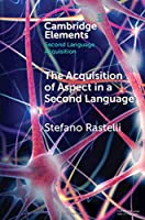 The acquisition of aspect in a second language (Elements in Second Language Acquisition)