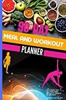 Meal And Workout Planner: 90-Day Food And Exercise Journal Daily Fitness And Nutrition Journal For Women - Weightloss Journal And Planner