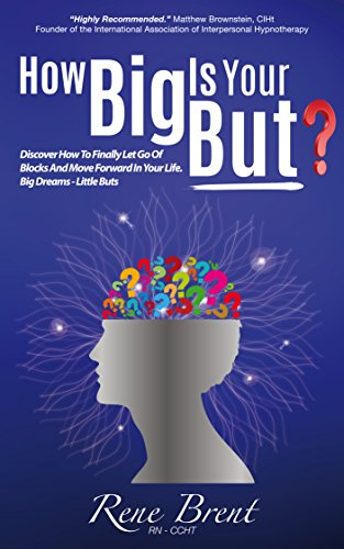 How Big Is Your BUT?: Discover How To Let Go Of Blocks And Move Forward In Your Life. Big Dreams - Little BUTS (English Edition)