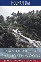 Joan of Arc of the North Woods (Esprios Classics)