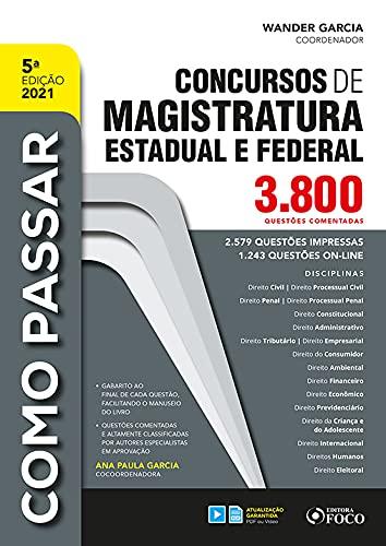 COMO PASSAR EM CONCURSOS DE MAGISTRATURA ESTADUAL E FEDERAL : 3.800 QUESTÕES COMENT. - 5ª ED - 2021: 3.800 Questões Comentadas