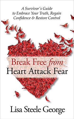 Break Free from Heart Attack Fear: The Survivor's Guide to Embrace Your Truth, Regain Confidence & Restore Control (English Edition)