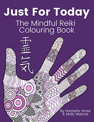 Just For Today - The Mindful Reiki Colouring Book: (With Reiki Symbols, The Five Reiki Principles, The Seven Chakras, Healing Affirmations, Inspiring Mandalas and More)