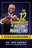 THE 12 COMMANDMENTS OF INTERNET MARKETING: The Unwritten Laws For Achieving Sustainable Profits Online...Violate Them At Your Own Risk!