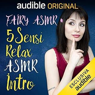 Intro     5 Sensi - Relax ASMR              Di:                                                                                                                                 Fairy Asmr                               Letto da:                                                                                                                                 Fairy Asmr                      Durata:  6 min     31 recensioni     Totali 4,5