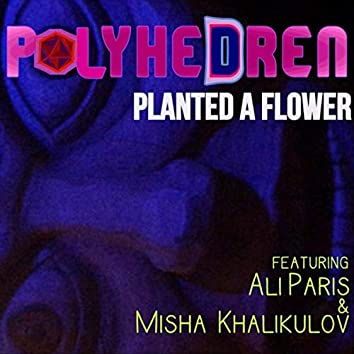 Planted a Flower (feat. Ali Paris & Misha Khalikulov)