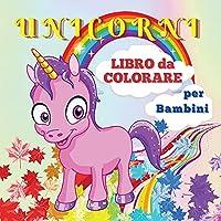 Unicorni Libro da Colorare per Bambini: Unicorno carino e magico per bambini dai 4 agli 8 anni 40 disegni unici e adorabili per ragazzi e ragazze